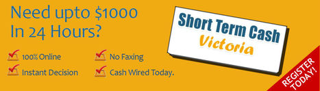 Short Term Cash Victoria- Get Same Day Payday Loans Within Minutes | Short Term Cash Victoria | Scoop.it