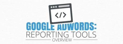Google AdWords: An Overview of Reporting Tools | Content Marketing & Content Strategy | Scoop.it