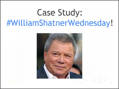 Case Study: William Shatner Wednesday | The Content Marketing Hat | Scoop.it