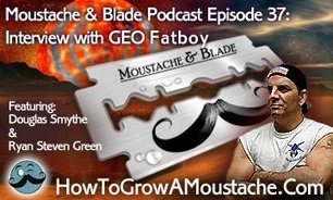 Moustache & Blade - Episode 37: Feature Interview with Geo Fatboy | How to Grow a Moustache | Wet Shaving | Scoop.it