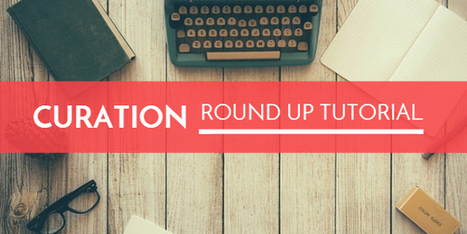 In Depth Tutorial on How to Publish a Trending Round Up Curation | Content Marketing and Curation for Small Business | Scoop.it