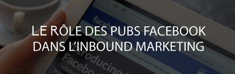 Le rôle des publicités Facebook dans l'Inbound Marketing | Contenus éditoriaux | Scoop.it