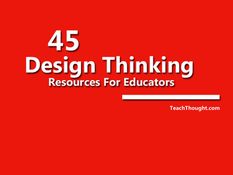 45 Design Thinking Resources For Educators ~ TeachThought | :: The 4th Era :: | Scoop.it