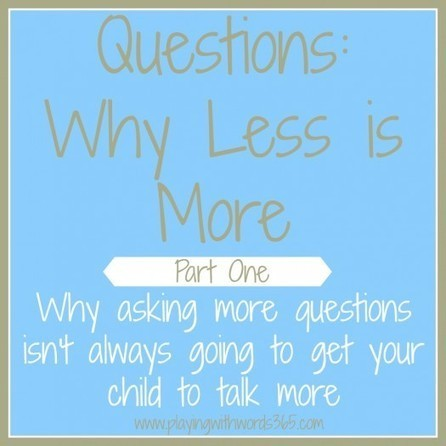 Questions: Why Less is More {Part One} | Speech-Language Pathology | Scoop.it