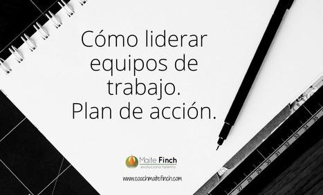 #Liderazgo Cómo liderar equipos de trabajo: plan de acción - Por @MaiteFinch | Organización y Futuro | Scoop.it