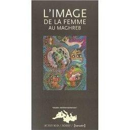 Quelles images de la femme construisent les médias au Maghreb ? | Womann's world | Gender-Balanced Leadership | Scoop.it