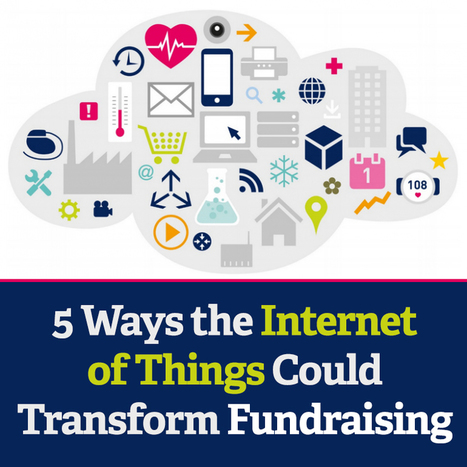 5 Ways the Internet of Things Could Transform Fundraising | Digital Marketing For Non Profits | Scoop.it