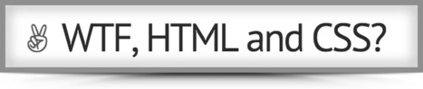 WTF, HTML and CSS? | JavaScript for Line of Business Applications | Scoop.it