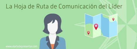 El Arte de Presentar – La Hoja de Ruta de Comunicación del Líder | Educacion, ecologia y TIC | Scoop.it