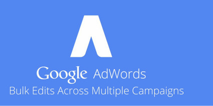 Google AdWords Bulk Editing For Setting – Helping Advertisers Keep Pace with Changing Market Needs | Best Internet Marketing Services | Scoop.it