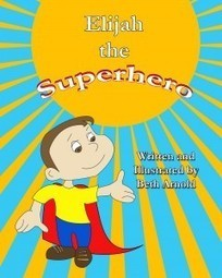 Elijah the Superhero by Beth Arnold : The Childrens Book Review | Children's book view | Scoop.it