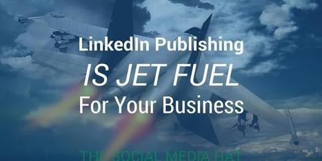 LinkedIn Publishing is Jet Fuel for Your Business | Links sobre Marketing, SEO y Social Media | Scoop.it