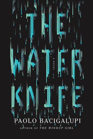 The Water Knife – Paolo Bacigalupi | Ficção científica literária | Scoop.it
