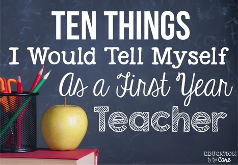 10 Things I Would Tell Myself As a First Year Teacher | Education Today and Tomorrow | Scoop.it