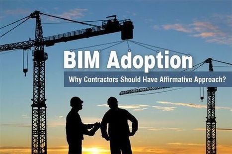 BIM Adoption - Why Contractors Should Have Affirmative Approach?   Architecture Engineering & Construction (AEC)   Scoop.it