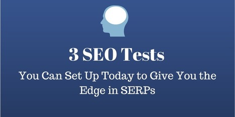 SEO Tests to Set Up Today and Give You the Edge in SERPs | SEO and Internet Marketing | Scoop.it