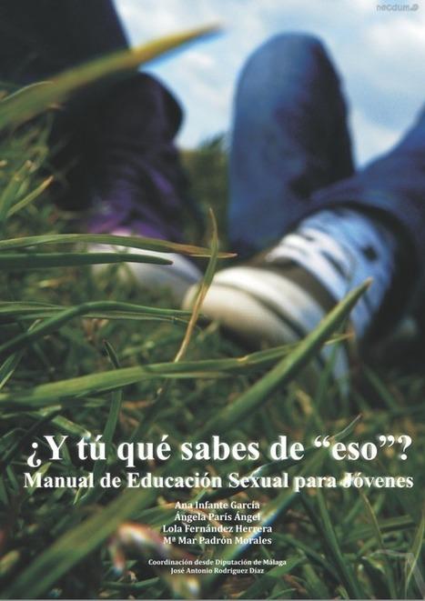 """¿Y tú que sabes de """"eso""""? Manual de educación sexual para jóvenes   Educacion, ecologia y TIC   Scoop.it"""