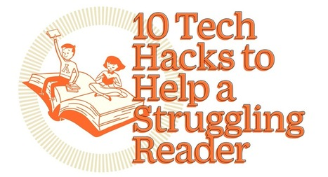 10 Tech Hacks to Help a Struggling Reader | 21st century Learning Commons | Scoop.it