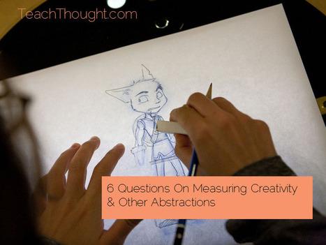 6 questions on measuring creativity & other abstractions | Organización y Futuro | Scoop.it