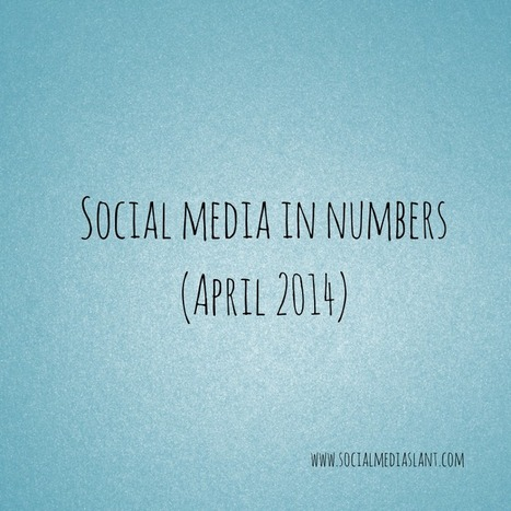 Social media in numbers (April 2014) | Information Management, Social Media & Data Security | Scoop.it