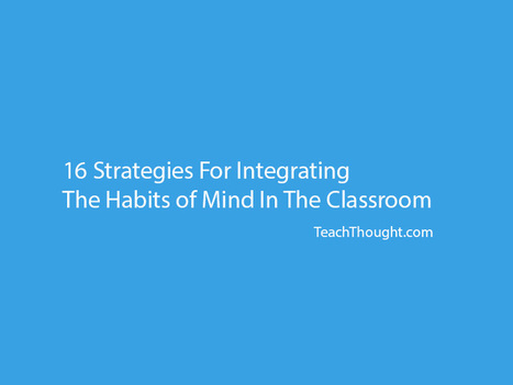 16 Strategies For Integrating The Habits of Mind In The Classroom | edTPA resources | Scoop.it