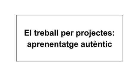 Treball per projectes: aprenentatge autèntic. | Recull diari | Scoop.it