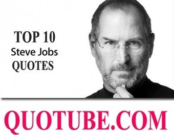 TOP 10 STEVE JOBS QUOTES   Quotes about life   Scoop.it