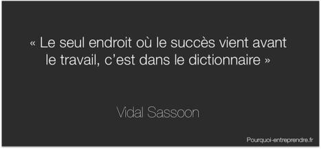 Le seul endroit où le succès vient avant le travail, c'est dans le dictionnaire - Vidal Sassoon - Pourquoi Entreprendre | Citations | Scoop.it