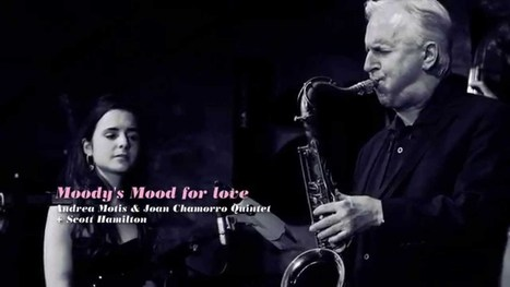 Moody's mood for love Andrea Motis Joan Chamorro quintet & Scott Hamilton | Vídeos i Llistes | Scoop.it