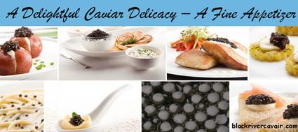 Caviar Delicacy – A Fine Appetizer | Buy Caviar | Scoop.it