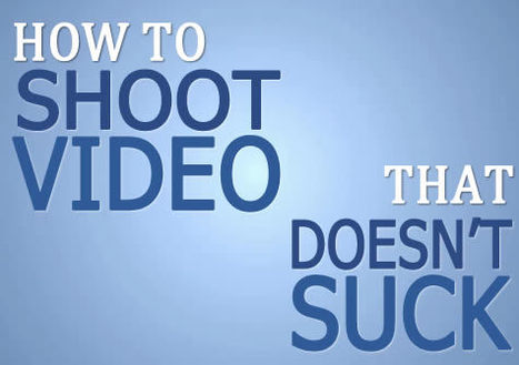 How to Shoot Business Videos that Don't Suck: 10 Things You MUST Know | Video Content Marketing | Scoop.it