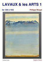 LAVAUX & les ARTS - tome 1 - de 1205 à 1932 | Wino Geek | Scoop.it