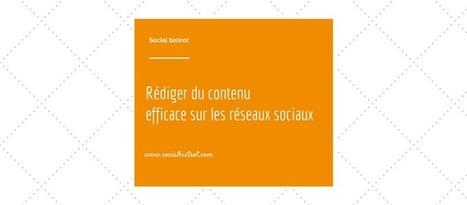 Rédiger du contenu efficace sur les réseaux sociaux. | Veille Webmarketing et SEO | Scoop.it