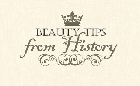 Visualistan: Beauty Tips from History [Infographic] | Health | Scoop.it