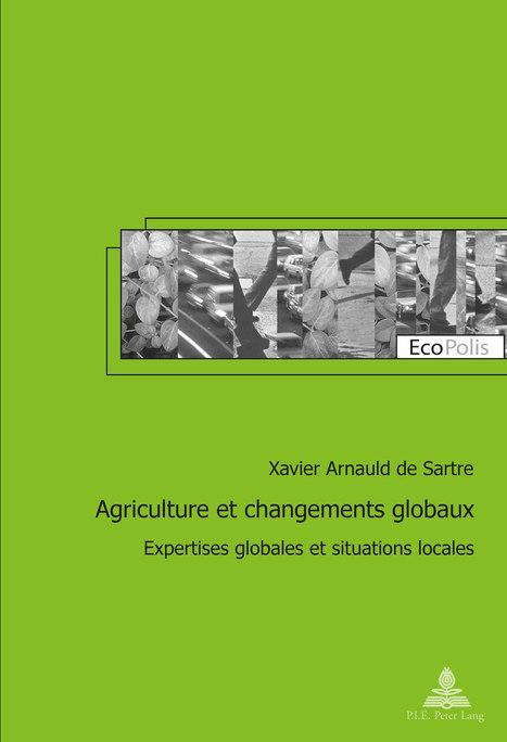 Agriculture et changements globaux.Expertises globales et situations locales - Xavier Arnauld de Sartre - Peter Lang   Parution d'ouvrages   Scoop.it