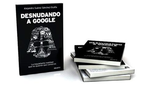El libro 'Desnudando a Google' deja en cueros al gran buscador | Gabriel Catalano human being | #INperfeccion® a way to find new insight & perspectives | Scoop.it