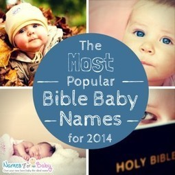 Most Popular Bible Baby Names, Biblical Names and meanings | Being a parent, entering the baby World | Scoop.it