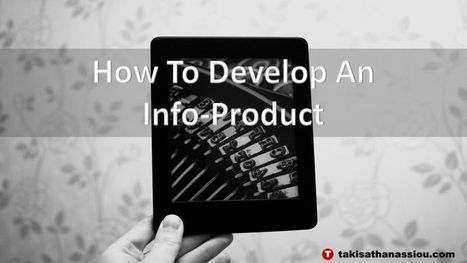 How To Develop An Info-Product | Takis Athanassiou | Leadership Initiative | Scoop.it