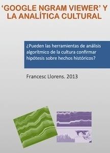 Google Ngram Viewer y la Analítica Cultural | francescllorens.eu | Humanidades digitales | Scoop.it