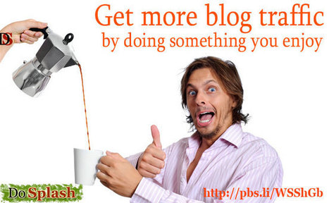 Get more blog traffic by doing something you enjoy | The Joys of Blogging | Scoop.it