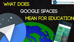 EdTechnocation: What Does Google Spaces Mean for Education | Classroom Technology Integration and Project Based Learning | Scoop.it