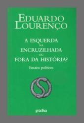Ensaios Políticos. A Esquerda na Encruzilhada ou Fora da História? | Democracia radical | Scoop.it