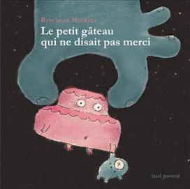 Le petit gâteau qui ne disait pas merci | Littérature jeunesse, roman album et autres | Scoop.it