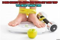 3 Bad Habits To Avoid for Your Fat Loss Trip   Weight Loss   Scoop.it