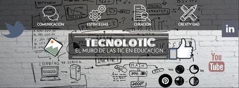 TecnoloTIC, el muro de las TIC en Educación | Tecnolotic - TIC en educación | Scoop.it
