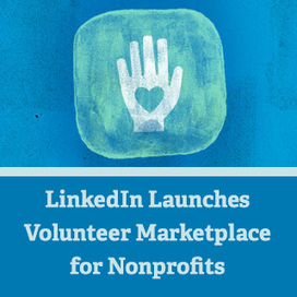 LinkedIn Launches Volunteer Marketplace for Nonprofits | Local Small Business Marketing and Sales Strategies, Tactics, and Initiatives | Scoop.it