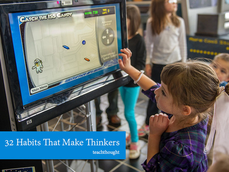 32 Habits That Make Thinkers | 21st Century Literacy and Learning | Scoop.it