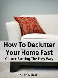 How To Declutter Your Home Fast: Clutter Busting The Easy Way | Free & Discounted Books | Best Home Organizing Tips | Scoop.it