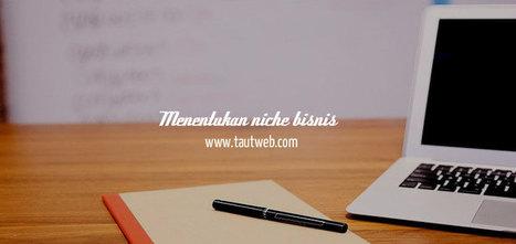 Mencari Niche Bisnis Dambaan? Jawab Pertanyaan Ini! | TautWeb.com | Buka Rahasia Blogspot and Taut Web | Scoop.it