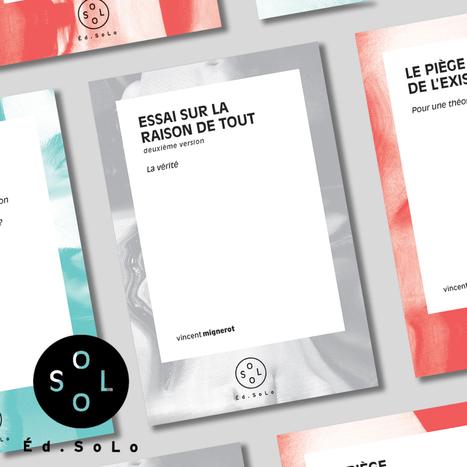 Sortie de l'Essai Sur la Raison de Tout, nouvelle version, V. Mignerot, Ed. SoLo | L'Univers passe | Scoop.it